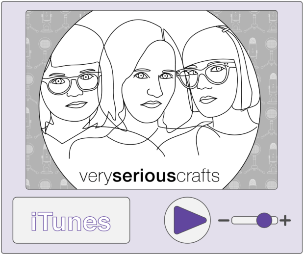 Listen to the Very Serious Crafts Podcast on iTunes