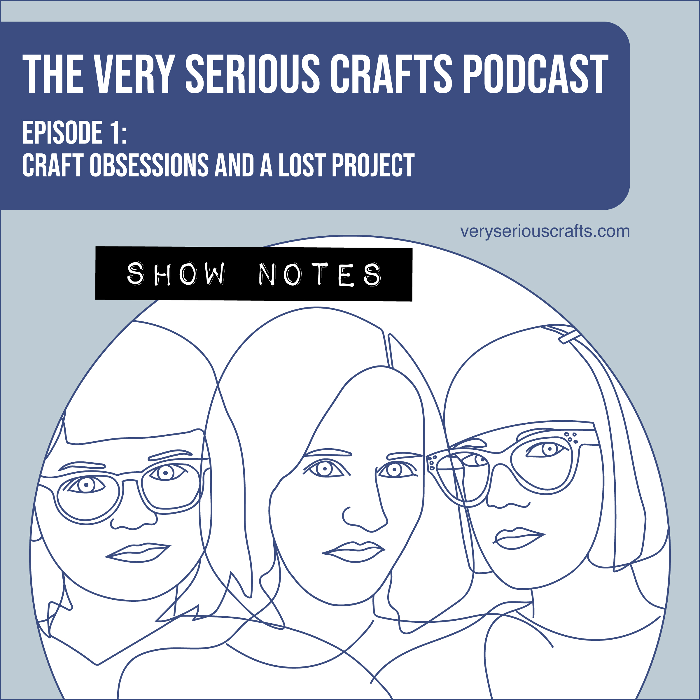 The Very Serious Crafts Podcast, Episode 1: Show Notes