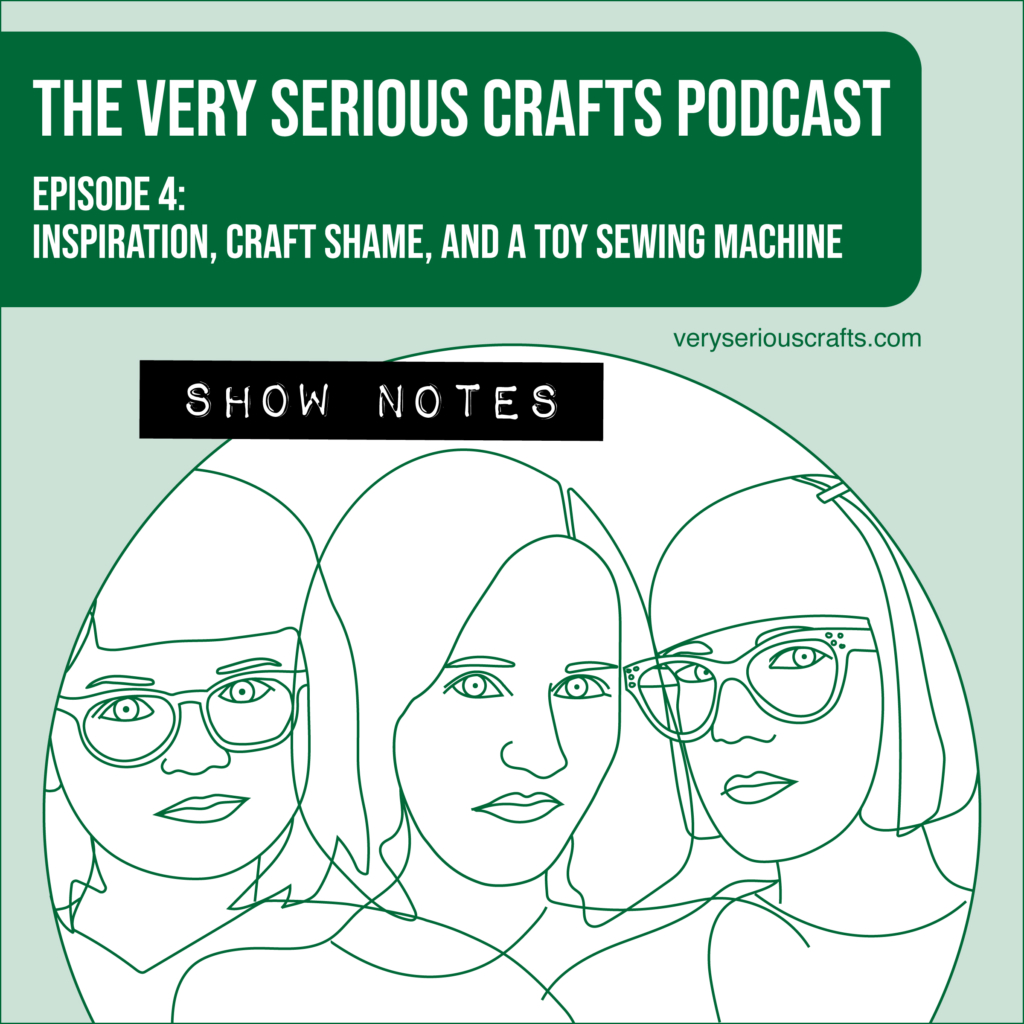 The Very Serious Crafts Podcast, Season 1: Episode 4 – Show Notes