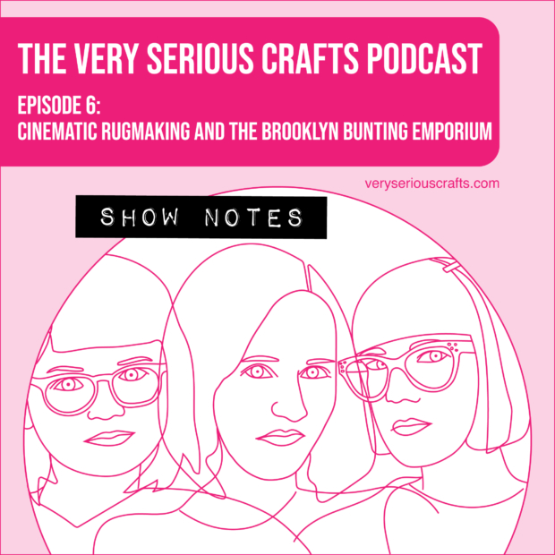 The Very Serious Crafts Podcast, Season 1: Episode 6 – Show Notes