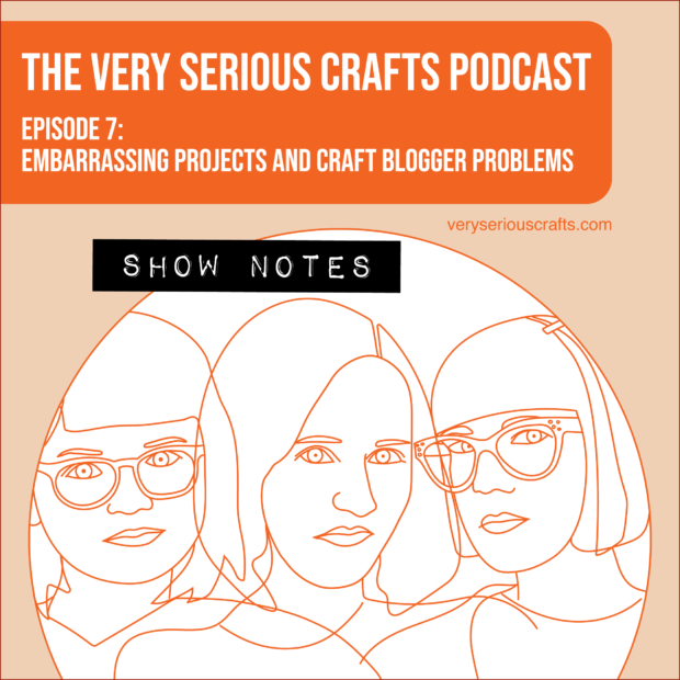 The Very Serious Crafts Podcast, Season 1: Episode 7 – Show Notes