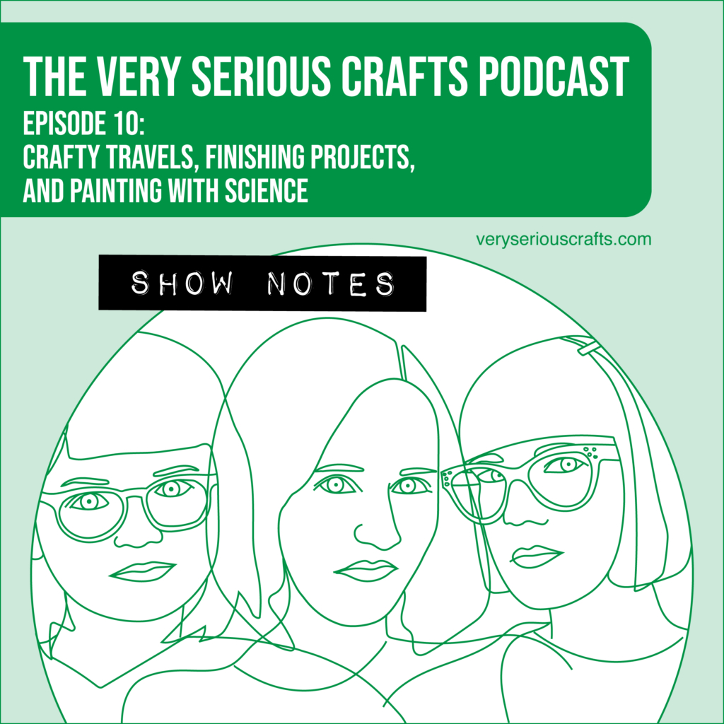 The Very Serious Crafts Podcast, Season 1: Episode 10 – Show Notes