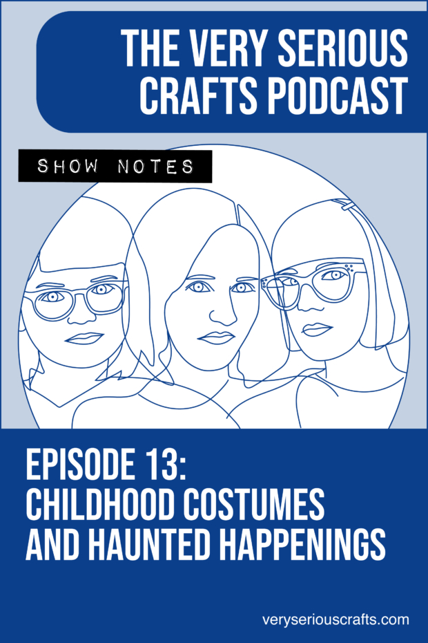 The Very Serious Crafts Podcast, Season 1: Episode 13 – Show Notes