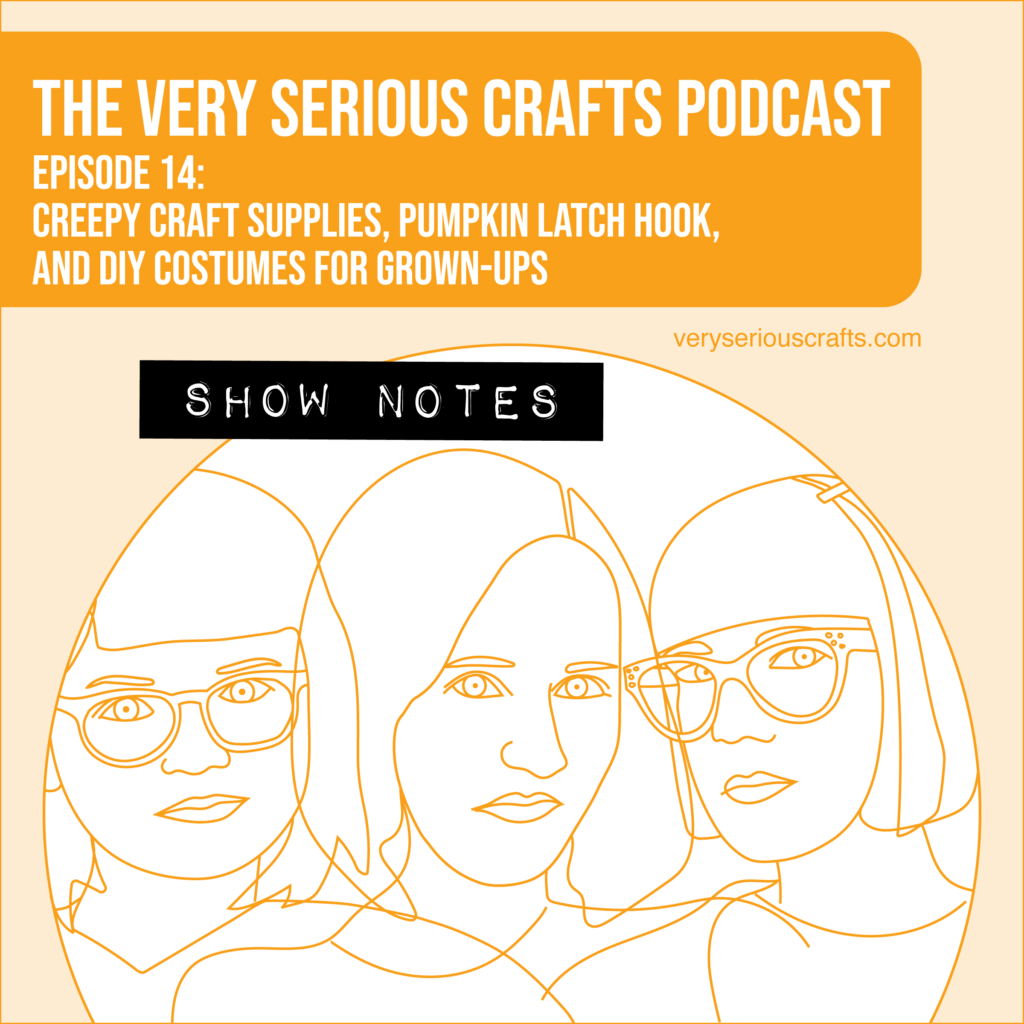 The Very Serious Crafts Podcast, Season 1: Episode 14 – Show Notes