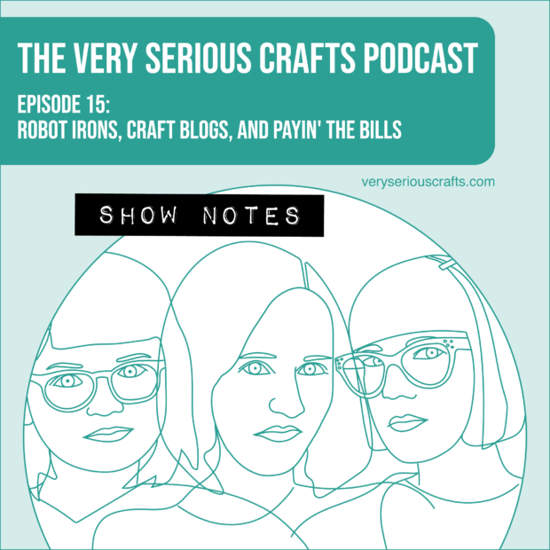 The Very Serious Crafts Podcast, Season 1: Episode 15 – Show Notes