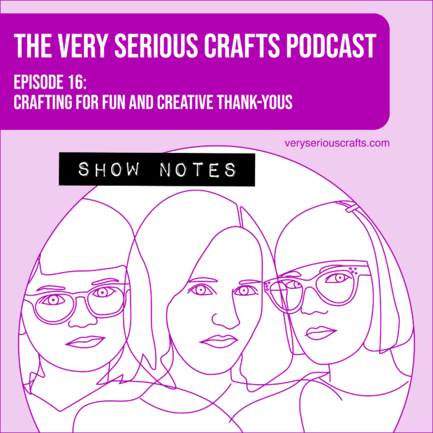 The Very Serious Crafts Podcast, Season 1: Episode 16 – Show Notes
