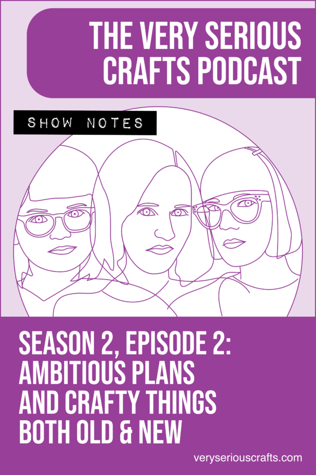The Very Serious Crafts Podcast, Season 2: Episode 2 – Show Notes