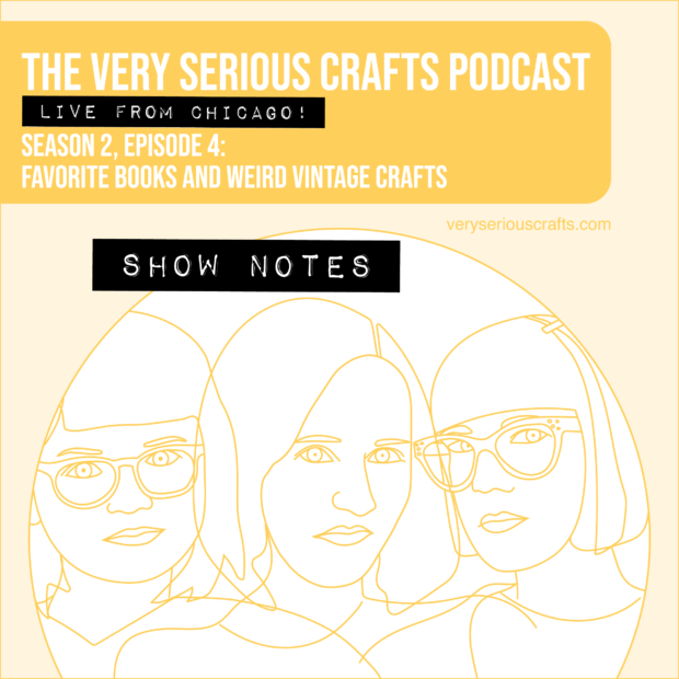 The Very Serious Crafts Podcast, Season 2: Episode 4 – Show Notes