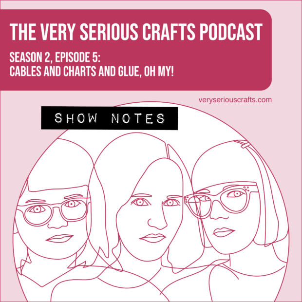 The Very Serious Crafts Podcast, Season 2: Episode 5 – Show Notes