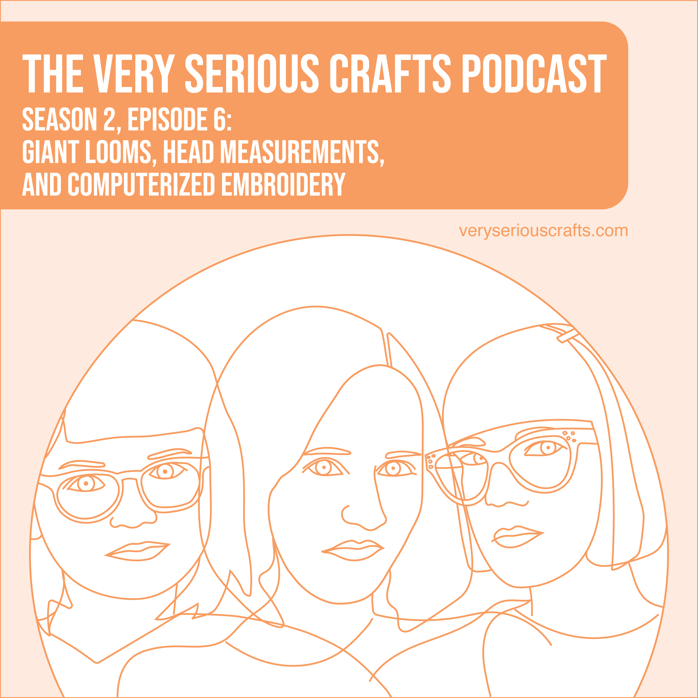 The Very Serious Crafts Podcast, Season 2: Episode 6 – Giant Looms, Head Measurements, and Computerized Embroidery
