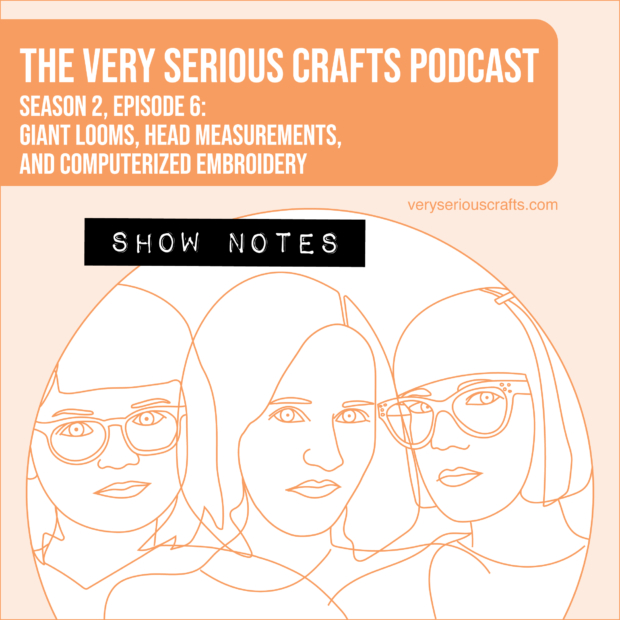 The Very Serious Crafts Podcast, Season 2: Episode 6 – Show Notes