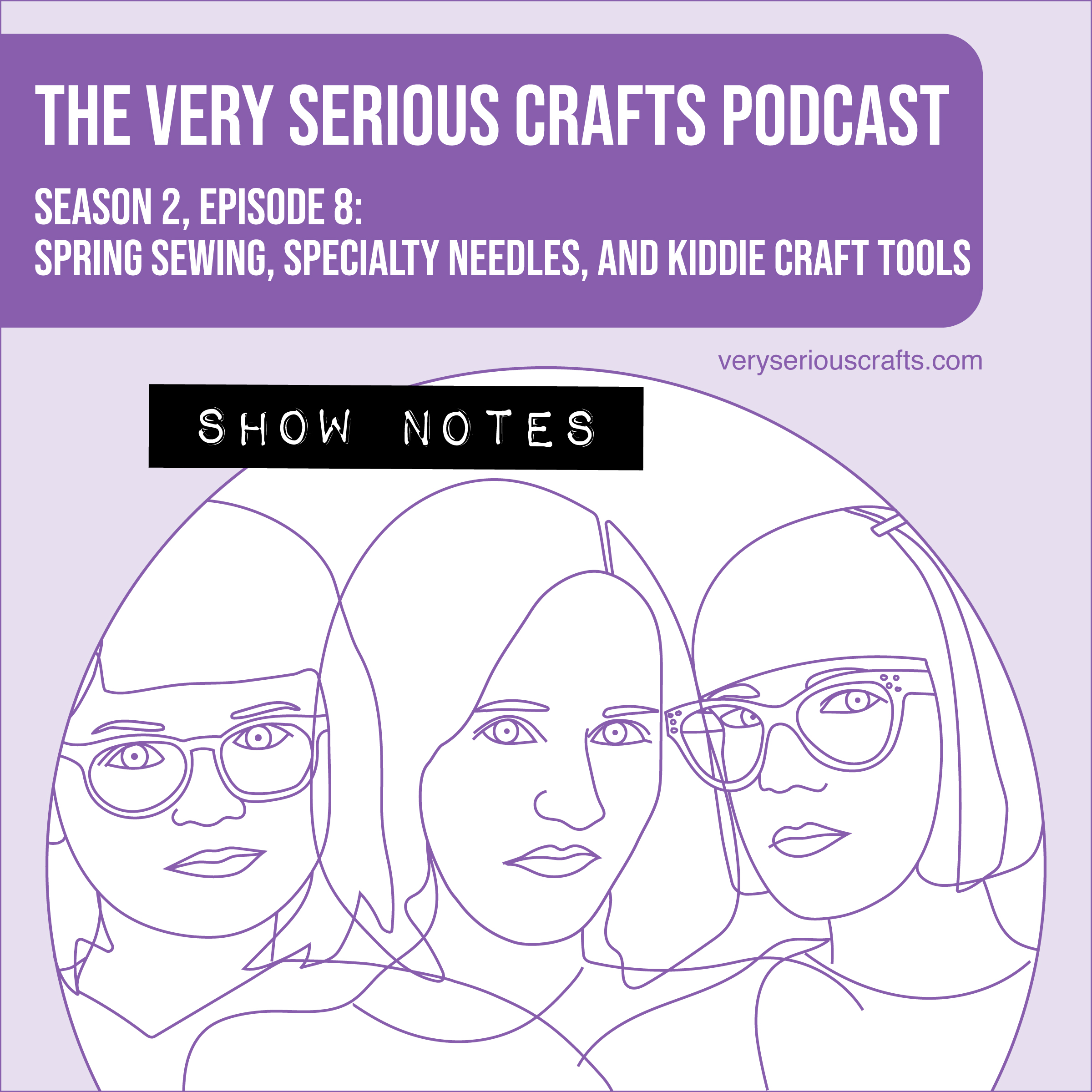 The Very Serious Crafts Podcast, Season 2: Episode 8 – Show Notes