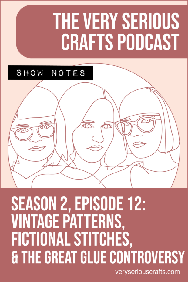 The Very Serious Crafts Podcast, Season 2: Episode 12 – Show Notes