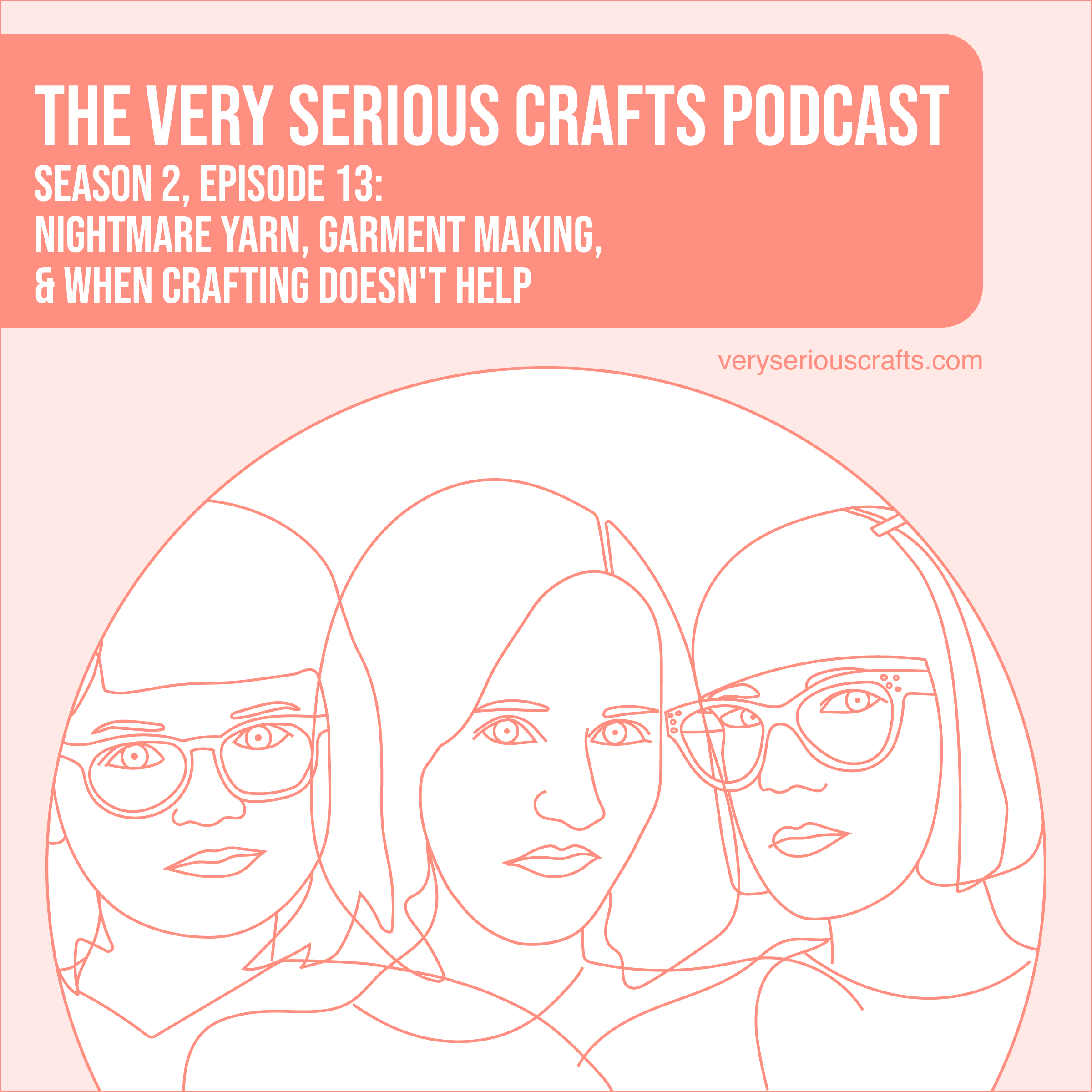 The Very Serious Crafts Podcast, Season 2: Episode 13 – Nightmare Yarn, Garment Making, and When Crafting Doesn't Help