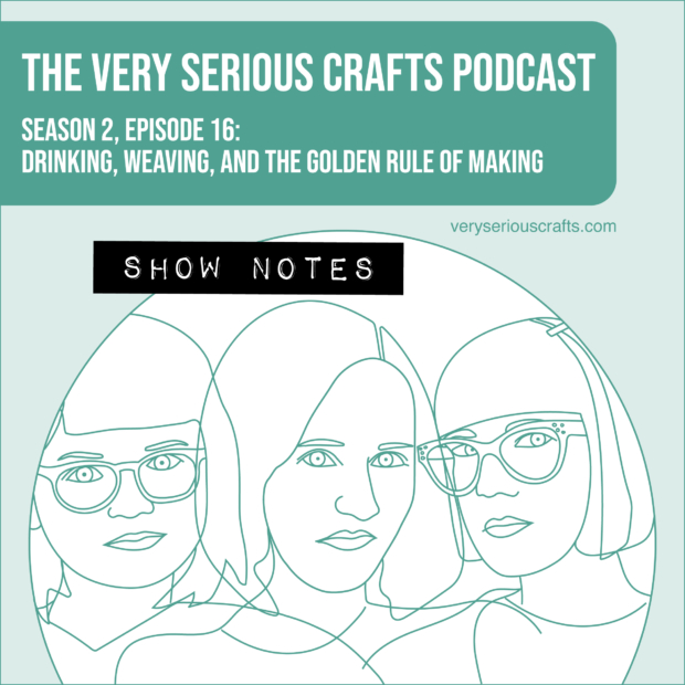 The Very Serious Crafts Podcast, Season 2: Episode 16 – Show Notes