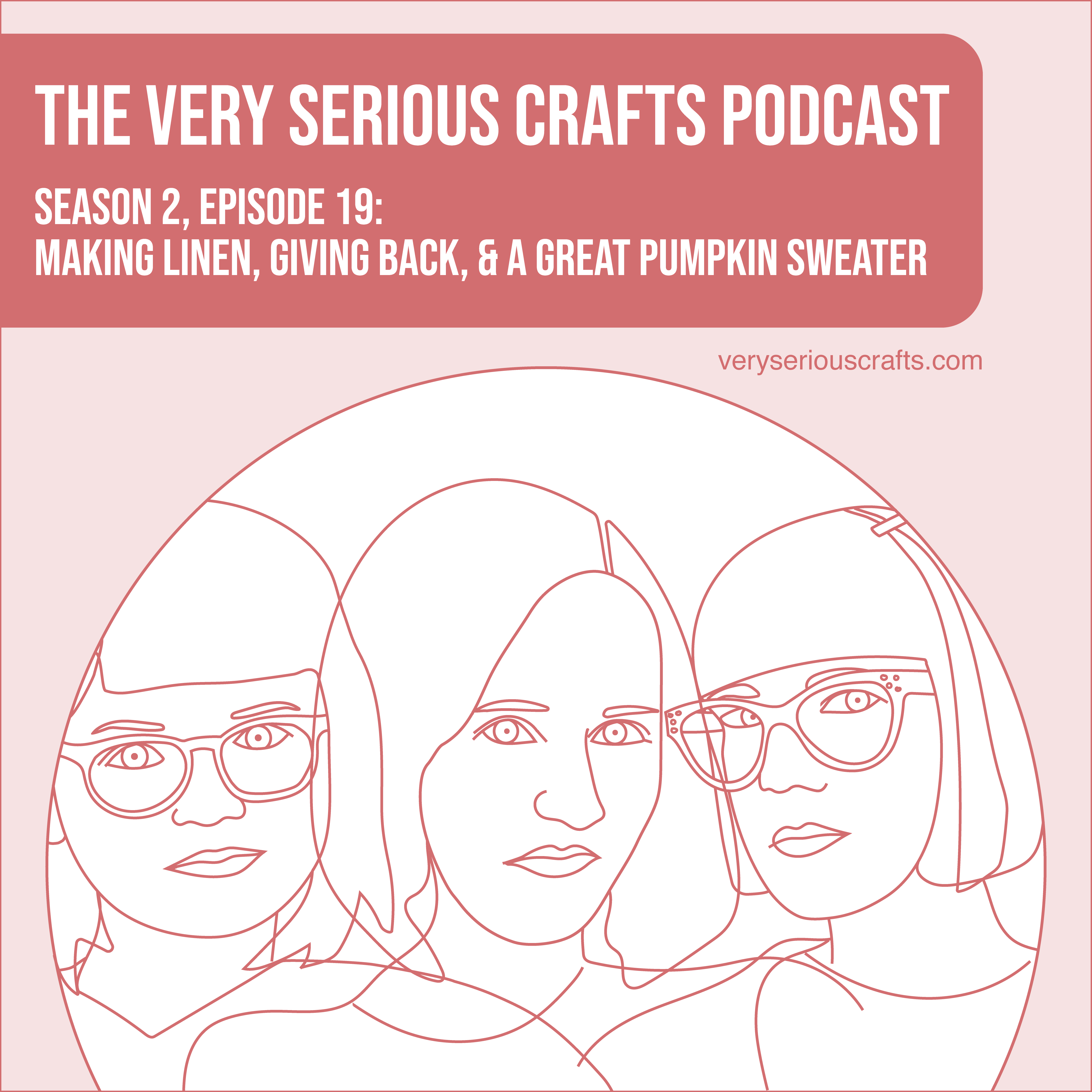 The Very Serious Crafts Podcast, Season 2: Episode 19 – Making Linen, Giving Back, and a Great Pumpkin Sweater