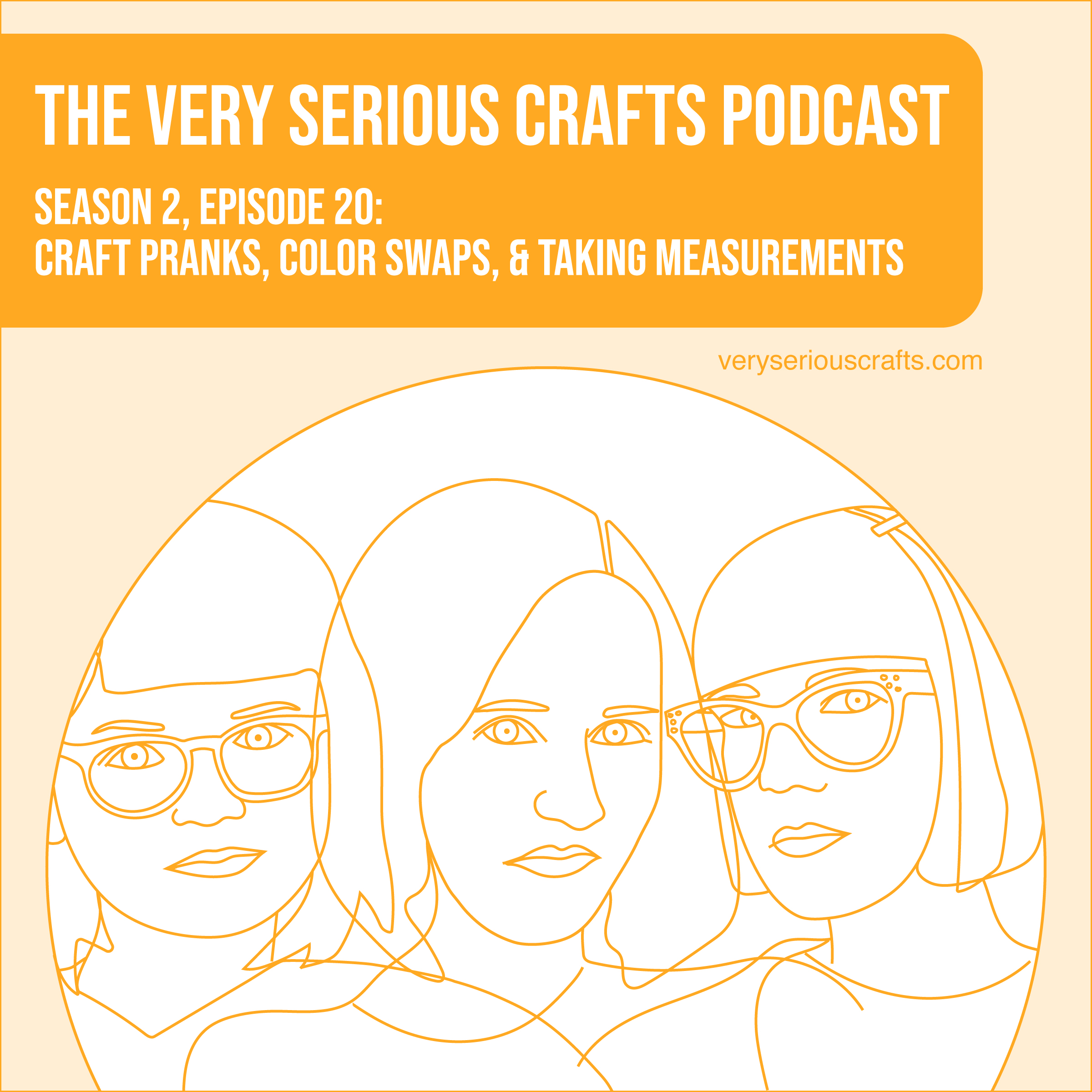 The Very Serious Crafts Podcast, Season 2: Episode 20 – Craft Pranks, Color Swaps, and Taking Measurements