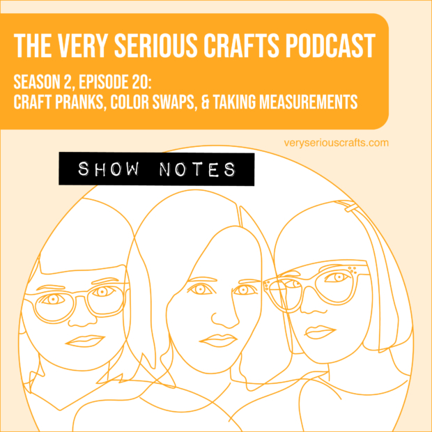 The Very Serious Crafts Podcast, Season 2: Episode 20 – Show Notes