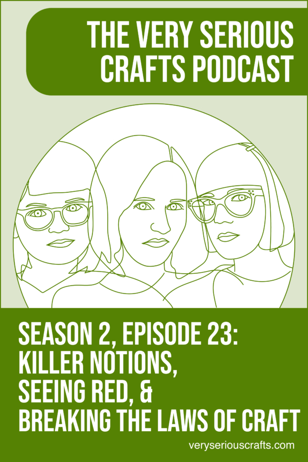 The Very Serious Crafts Podcast, Season 2: Episode 23 – Killer Notions, Seeing Red, and Breaking the Laws of Craft