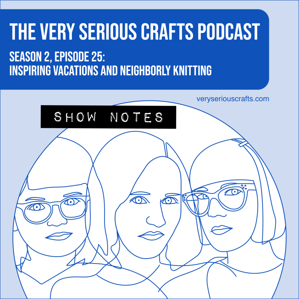 The Very Serious Crafts Podcast, Season 2: Episode 25 – Show Notes