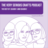 The Very Serious Crafts Podcast: The Best of Season 1 and Season 2