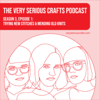 The Very Serious Crafts Podcast, Season 3: Episode 01 – Trying New Stitches and Mending Old Knits