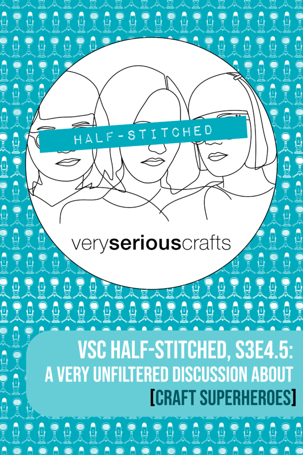 The Very Serious Crafts Podcast, Patreon Half-Stitched Episode S3E04.5