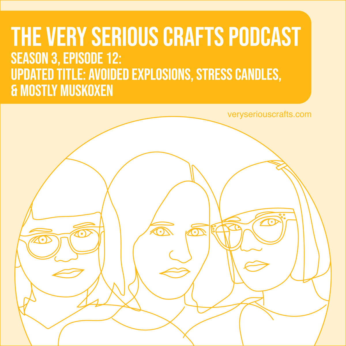 The Very Serious Crafts Podcast, Season 3: Episode 12 – Avoided Explosions, Stress Candles, and Mostly Muskoxen