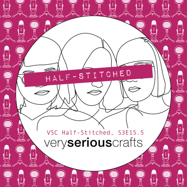 The Very Serious Crafts Podcast, Patreon Half-Stitched Episode S3E15.5