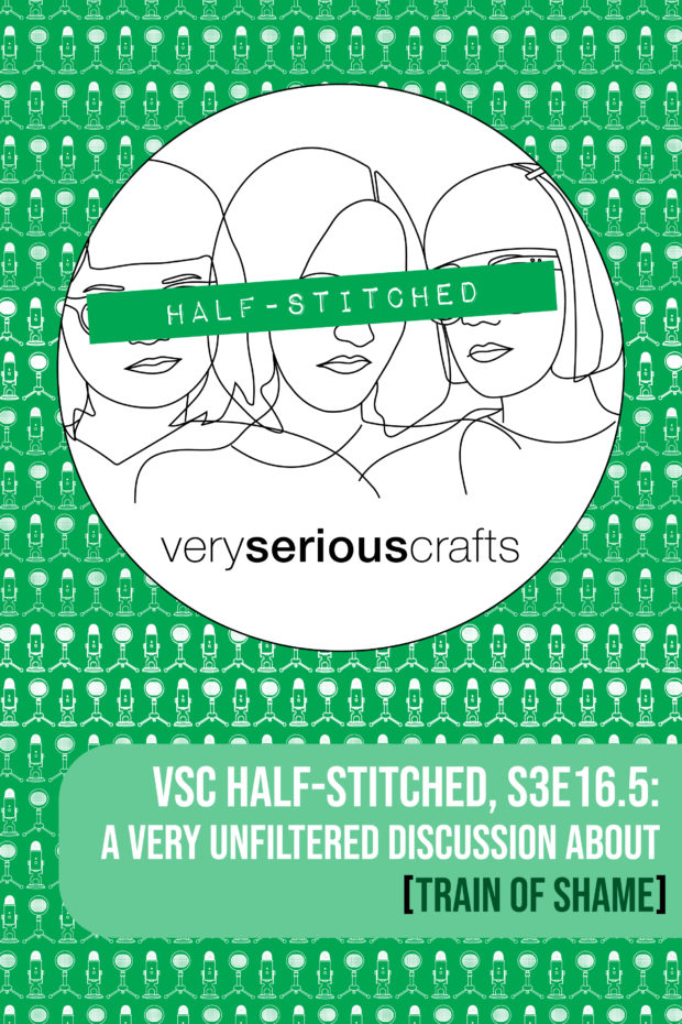 The Very Serious Crafts Podcast, Patreon Half-Stitched Episode S3E16.5