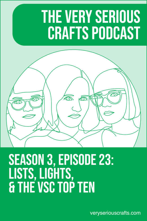 The Very Serious Crafts Podcast, Season 3: Episode 23 – Lists, Lights, and the VSC Top Ten